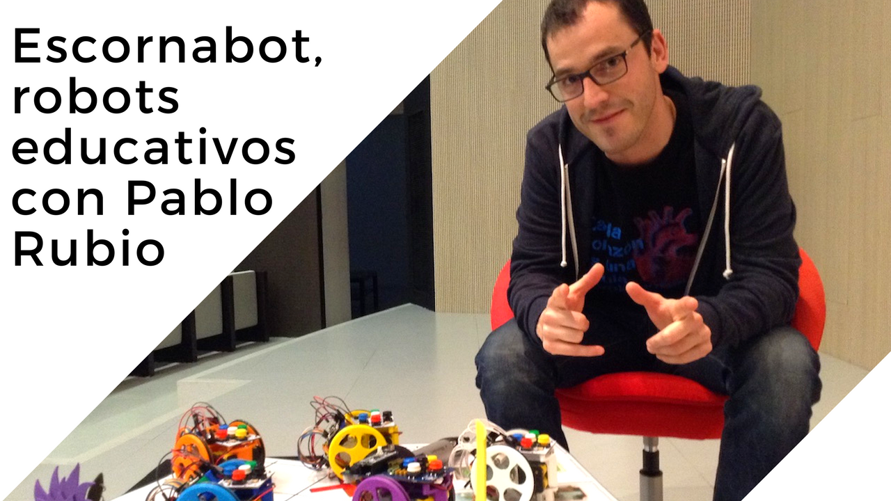 Escornabot, robots educativos, con Pablo Rubio