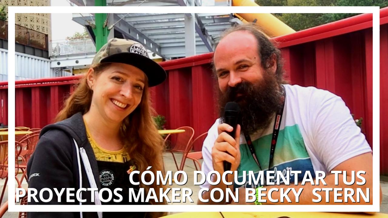 Cómo documentar tus proyectos maker con Becky Stern