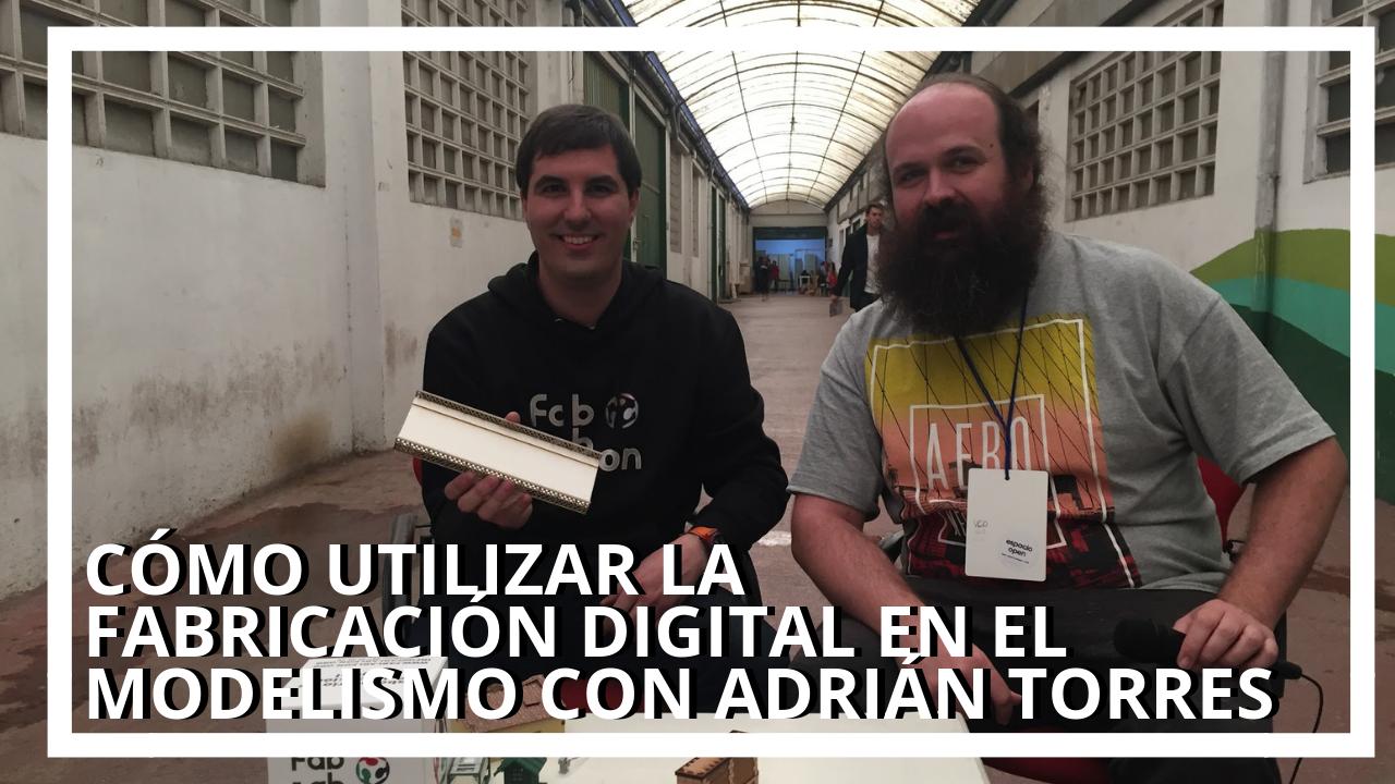 Adrián Torres Modelismo y Fabricación Digital