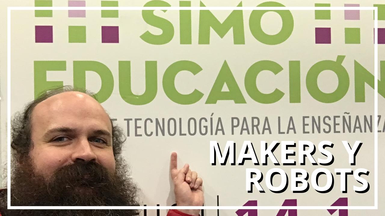 Makers y robots en SIMO Educación 2018