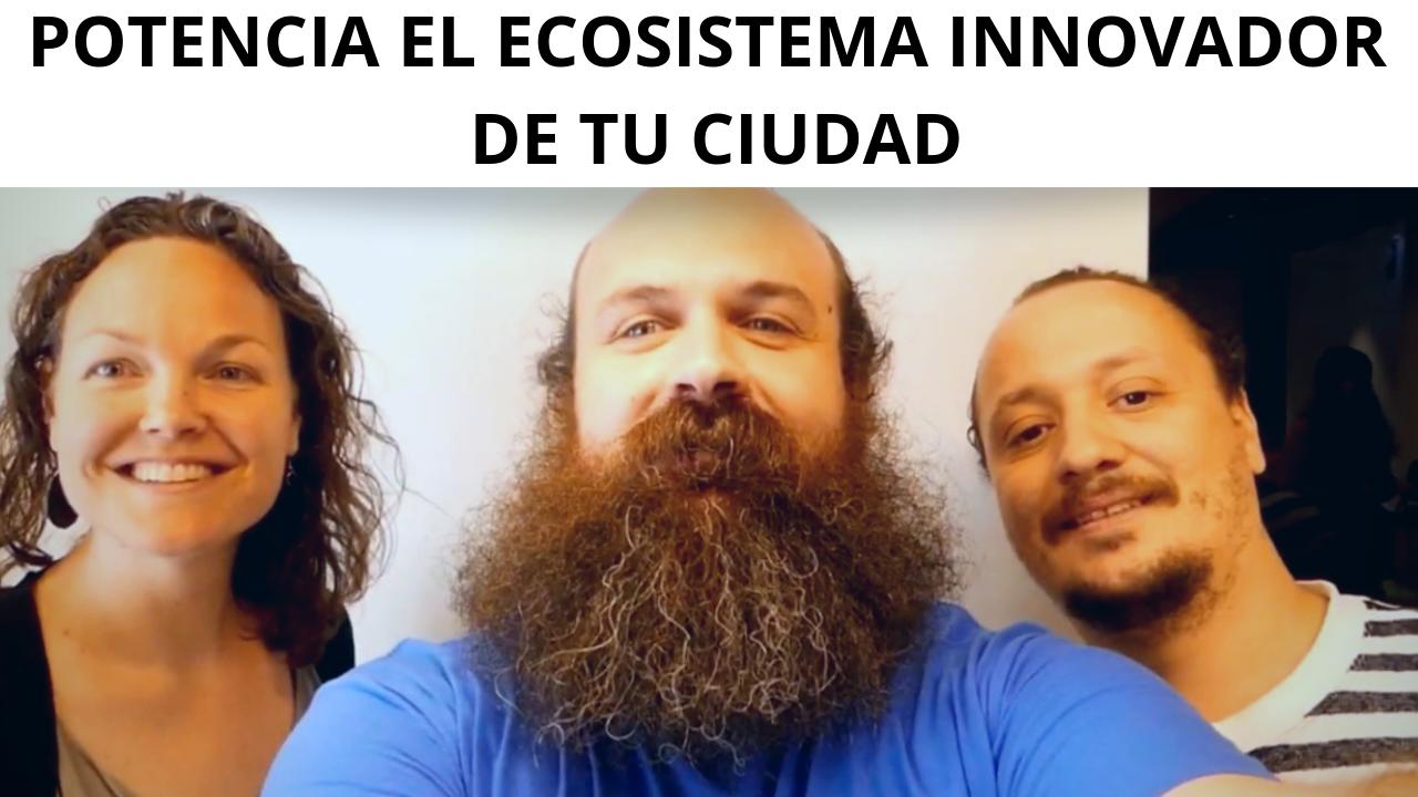 Cómo potenciar el ecosistema innovador de tu ciudad